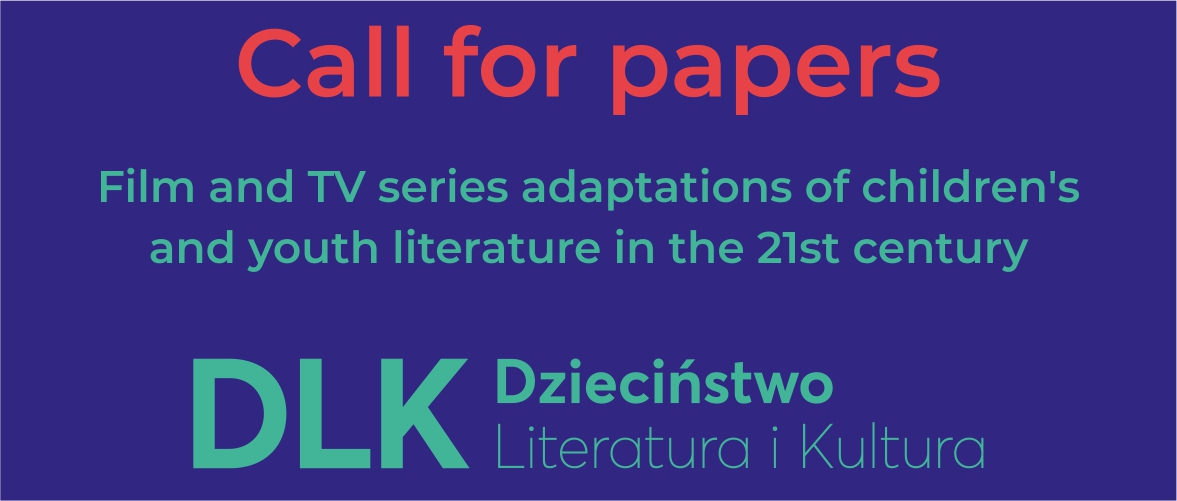 CFP – Special Issue of Dzieciństwo: Literatura i Kultura: Film and TV Series Adaptations of Children's and Youth Literature in the 21st Century